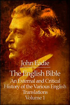 The English Bible: An External and Critical History of the Various English Translations, Vol. 1
