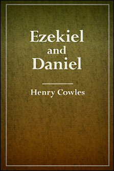 Ezekiel and Daniel, with Notes, Critical, Explanatory, and Practical