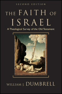 The Faith of Israel: A Theological Survey of the Old Testament, 2nd ed.