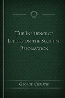 The Influence of Letters on the Scottish Reformation