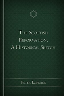 The Scottish Reformation: A Historical Sketch