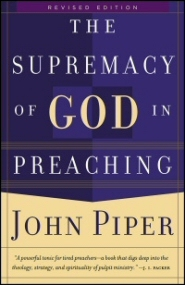 The Supremacy of God in Preaching, rev. ed.