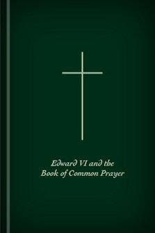 Edward VI and the Book of Common Prayer