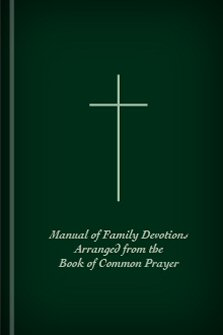Manual of Family Devotions Arranged from the Book of Common Prayer