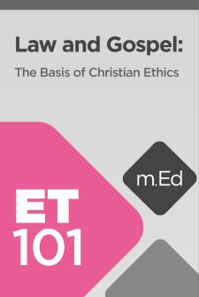 Mobile Ed: ET101 Law and Gospel: The Basis of Christian Ethics (5 hour course)