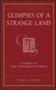 Glimpses of a Strange Land: Studies in Old Testament Ethics