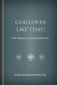 God Loves Like That! The Theology of James Denney