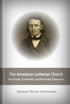 The American Lutheran Church: Historically, Doctrinally, and Practically Delineated