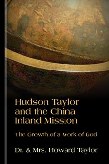 Hudson Taylor and the China Inland Mission: The Growth of a Work of God