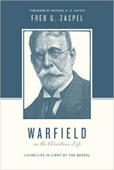 Warfield on the Christian Life: Living Life in the Light of the Gospel