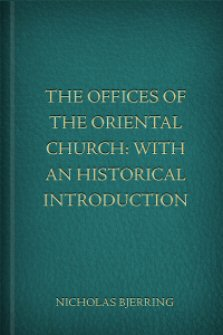 The Offices of the Oriental Church, with an Historical Introduction