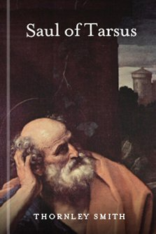 Saul of Tarsus: The Pharisee, the Convert, the Apostle, and the Martyr