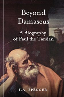 Beyond Damascus: A Biography of Paul the Tarsian