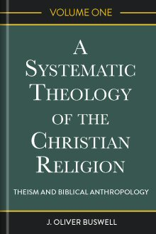 A Systematic Theology in the Christian Religion, Volume One: Theism and Biblical Anthropology