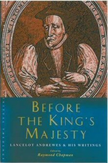 Before the King's Majesty: Lancelot Andrewes and His Writings