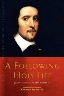 A Following Holy Life: Jeremy Taylor and His Writings