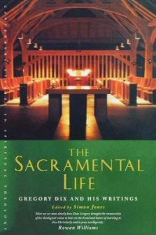 The Sacramental Life: Gregory Dix and His Writings
