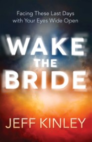 Wake the Bride: Facing The Last Days with Your Eyes Wide Open