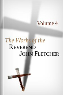The Works of the Reverend John Fletcher, vol. 4