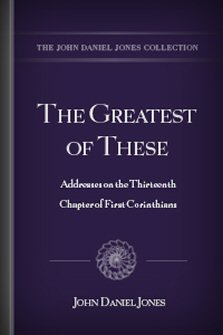 The Greatest of These: Addresses on the Thirteenth Chapter of First Corinthians