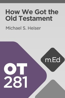 Mobile Ed: OT281 How We Got the Old Testament (5 hour course)