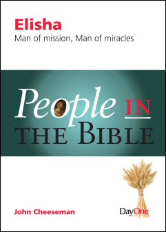 People in the Bible: Elisha, Man of Mission, Man of Miracles