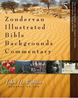 The Minor Prophets, Job, Psalms, Proverbs, Ecclesiastes, Song of Songs: Zondervan Illustrated Bible Backgrounds Commentary (Old Testament), Volume 5