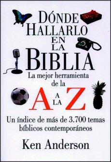 Dónde Hallarlo en la Biblia: La Mejor Herramienta de la A a la Z