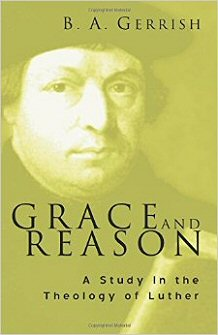 Grace and Reason: A Study in the Theology of Luther