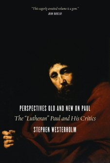 """Perspectives Old and New on Paul: The """"Lutheran"""" Paul and His Critics"""