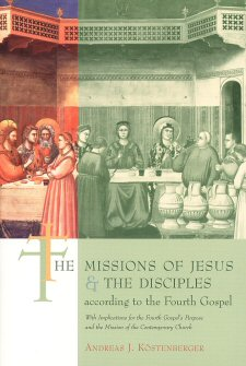 The Missions of Jesus and the Disciples according to the Fourth Gospel, with Implications for the Fourth Gospel's Purpose and the Mission of the Contemporary Church