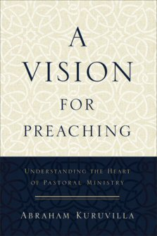 A Vision for Preaching: Understanding the Heart of Pastoral Ministry