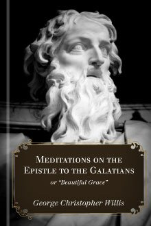 "Meditations on the Epistle to the Galatians: Or ""Beautiful Grace"""