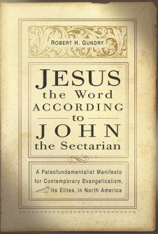 Jesus the Word According to John the Sectarian: A Paleofundamentalist Manifesto for Contemporary Evangelism, Especially Its Elites in North America
