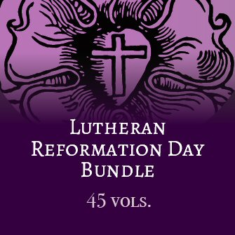 Lutheran Reformation Day Bundle (45 vols.)