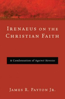 Irenaeus on the Christian Faith: A Condensation of Against Heresies