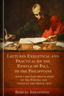 Lectures Exegetical and Practical on the Epistle of Paul to the Philippians