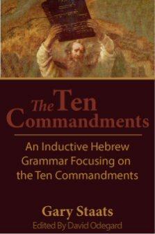The Ten Commandments: An Inductive Hebrew Grammar Focusing on the Ten Commandments