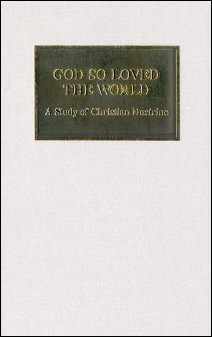 God So Loved the World: A Study of Christian Doctrine