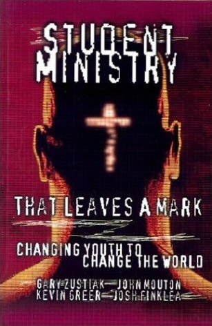 Student Ministry that Leaves a Mark: Changing Youth to Change the World