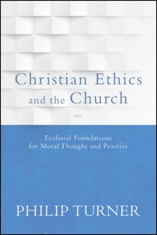Christian Ethics and the Church: Ecclesial Foundations for Moral Thought and Practice