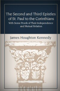 The Second and Third Epistles of St. Paul to the Corinthians: With Some Proofs of Their Independence and Mutual Relation