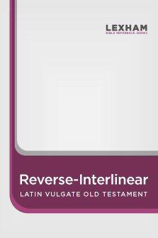 Lexham Reverse Interlinear Vulgate: Old Testament