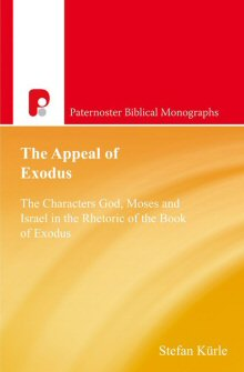 The Appeal of Exodus: The Character God, Moses and Israel in the Rhetoric of the Book of Exodus