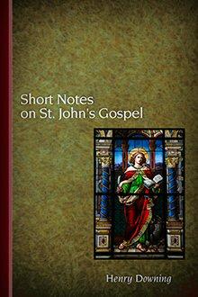 Short Notes on St. John's Gospel