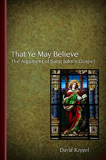 That Ye May Believe: The Argument of Saint John's Gospel