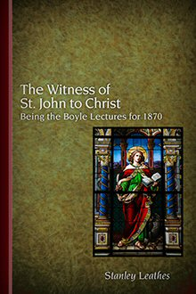The Witness of St. John to Christ: Being the Boyle Lectures for 1870