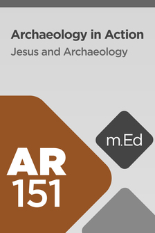 Mobile Ed: AR151 Archaeology in Action: Jesus and Archaeology (3 hour course)