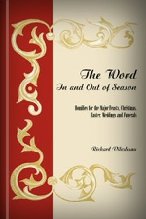 The Word In and Out of Season: Homilies for the Major Feasts, Christmas, Easter, Weddings and Funerals