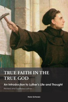 True Faith in the True God: An Introduction to Luther's Life and Thought, Revised and Expanded Edition